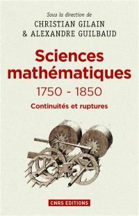 Sciences mathématiques, 1750-1850 : continuités et ruptures