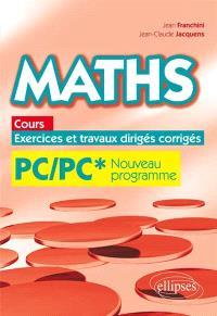 Maths : cours, exercices et travaux dirigés corrigés : PC-PC*, programme 2014