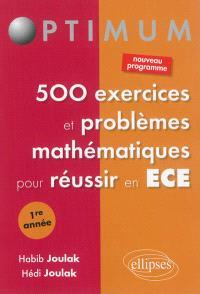 500 exercices et problèmes mathématiques pour réussir en ECE : 1re année