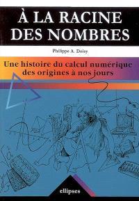 A la racine des nombres : une histoire du calcul numérique des origines à nos jours