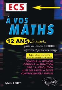 A vos maths : 12 ans de sujets corrigés posés aux concours EDHEC de 2004 à 2015 : ECS, les sujets de 2004 à 2014 ont été mis en conformité avec le nouveau programme