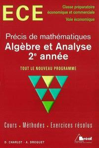 Algèbre et analyse 2e année : ECE classe préparatoire économique et commerciale, voie économique : tout le nouveau programme ; cours, méthodes, exercices résolus
