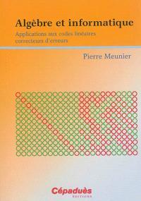 Algèbre et informatique : applications aux codes linéaires correcteurs d'erreurs
