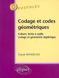 Codage et codes géométriques : culture, boîte à outils, codage et géométrie algébrique
