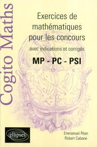 Cogito maths : exercices de mathématiques pour les concours avec indications et corrigés : MP, PC, PSI