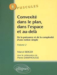 Convexité dans le plan, dans l'espace et au-delà : de la puissance et de la complexité d'une notion simple. Volume 2
