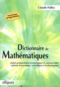Dictionnaire de mathématiques : classes préparatoires économiques et commerciales, options économique, scientifique et technologique
