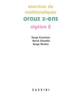 Exercices de mathématiques des oraux de l'Ecole polytechnique et des écoles normales supérieures, Algèbre 2