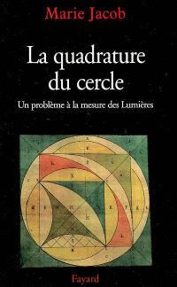 La quadrature du cercle : un problème à la mesure des Lumières