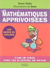 Les mathématiques apprivoisées : pour en finir avec les blocages en math