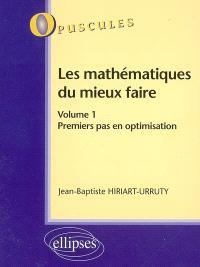 Les mathématiques du mieux faire. Volume 1, Premiers pas en optimisation