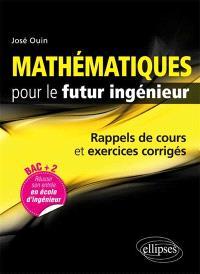 Mathématiques pour le futur ingénieur : rappels de cours & exercices corrigés