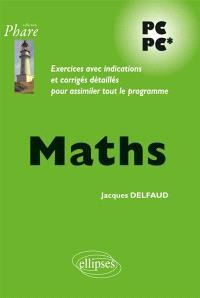Maths PC PC* : exercices avec indications et corrigés détaillés pour assimiler tout le programme