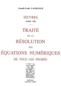 Oeuvres. Volume 8, Traité de la résolution des équations numériques de tous les degrés