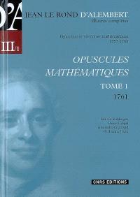 Oeuvres complètes de Jean Le Rond d'Alembert. Volume 3-1, Opuscules et mémoires mathématiques, 1757-1783 : opuscules mathématiques tome 1 (1761)