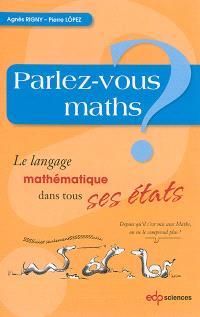 Parlez-vous maths ? : le langage mathématique dans tous ses états
