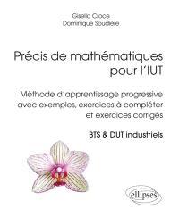 Précis de mathématiques pour l'IUT : méthode d'apprentissage progressive avec exemples, exercices à compléter et exercices corrigés : BTS & DUT industriels