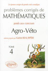 Problèmes corrigés de mathématiques posés aux concours agro-véto. Volume 4