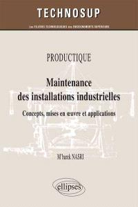 Maintenance des installations industrielles : concepts, mises en oeuvre et applications