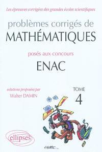 Problèmes corrigés de mathématiques posés aux concours Enac 2007-2010. Volume 4