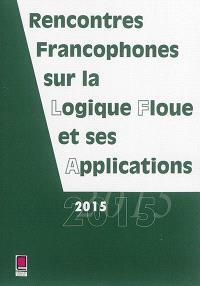 Rencontres francophones sur la logique floue et ses applications : LFA 2015, Poitiers, France, 5-6 novembre 2015