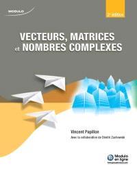Vecteurs, matrices et nombres complexes