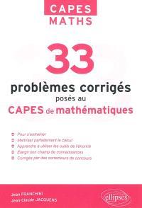 33 problèmes corrigés posés au CAPES de mathématiques de 1996 à 2011