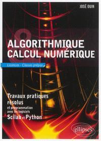 Algorithmique, calcul numérique : licences, classes prépas : travaux pratiques résolus et programmation avec les logiciels Scilab et Python