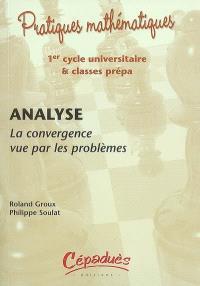 Analyse : la convergence vue par les problèmes : 1er cycle universitaire et classes prépa