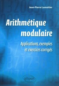 Arithmétique modulaire : applications, exemples et exercices corrigés