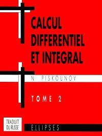 Calcul intégral et différentiel. Volume 2