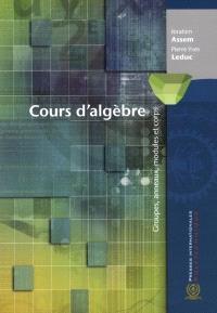 Cours d'algèbre  : groupes, anneaux, modules et corps