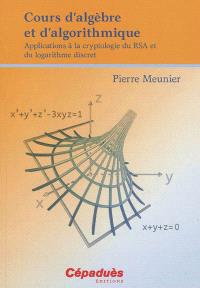 Cours d'algèbre et d'algorithmique : applications à la cryptologie du RSA et du logarithme discret