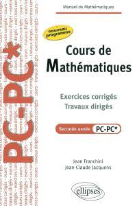 Cours de mathématiques : exercices corrigés, travaux dirigés, seconde année PC-PC* : nouveau programme