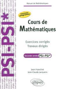 Cours de mathématiques : exercices corrigés, travaux dirigés, seconde année PSI-PSI* : nouveau programme