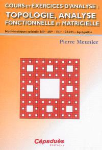 Cours et exercices d'analyse : topologie, analyse fonctionnelle et matricielle : mathématiques spéciales MP-MP*-PSI*-Capes-Agrégation