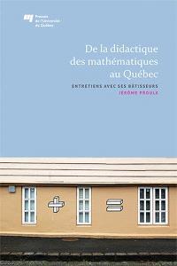De la didactique des mathématiques au Québec  : entretiens avec ses bâtisseurs
