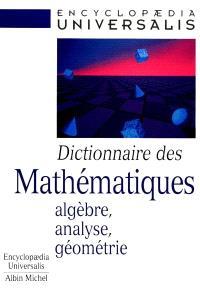 Dictionnaire des mathématiques : algèbre, analyse, géométrie