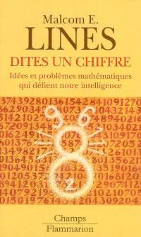 Dites un chiffre : idées et problèmes mathématiques qui défient notre intelligence