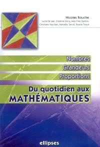 Du quotidien aux mathématiques. Volume 1, Nombres, grandeurs, proportions