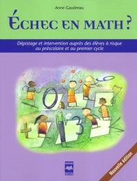 Échec en math?  : dépistage et intervention auprès des élèves à risque au préscolaire et au premier cycle