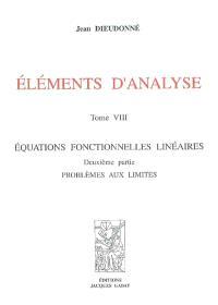 Eléments d'analyse. Volume 8, Equations fonctionnelles linéaires : deuxième partie, problèmes aux limites