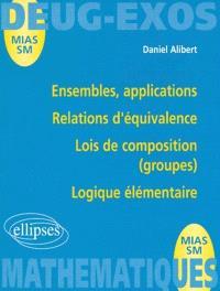 Ensembles, applications, relations d'équivalence, lois de composition (groupes), logique élémentaire