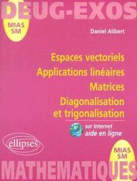 Espaces vectoriels, applications linéaires, matrices, diagonalisation et trigonalisation