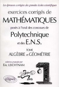 Exercices corrigés de mathématiques posés à l'oral des concours de Polytechnique et des ENS. Volume *, Algèbre et géométrie