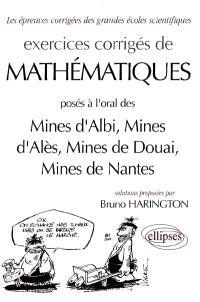 Exercices corrigés de mathématiques posés à l'oral des Mines d'Albi, Mines d'Alès, Mines de Douai, Mines de Nantes