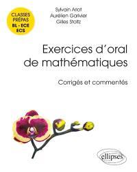 Exercices d'oral de mathématiques : corrigés et commentés : classes prépas BL, ECE, ECS