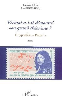 Fermat a-t-il démontré son grand théorème ? : l'hypothèse Pascal : essai