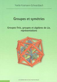 Groupes et symétries : groupes finis, groupes algèbres de Lie, représentations