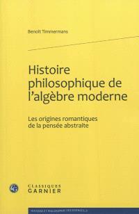 Histoire philosophique de l'algèbre moderne : les origines romantiques de la pensée abstraite